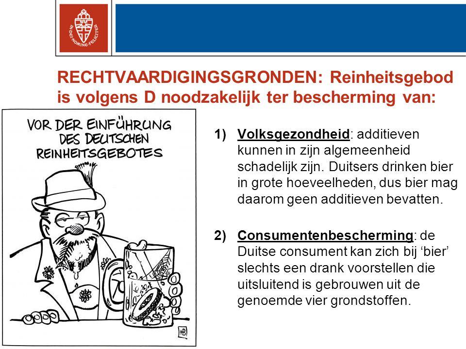 RECHTVAARDIGINGSGRONDEN: Reinheitsgebod is volgens D noodzakelijk ter bescherming van: 1)Volksgezondheid: additieven kunnen in zijn algemeenheid schadelijk zijn.