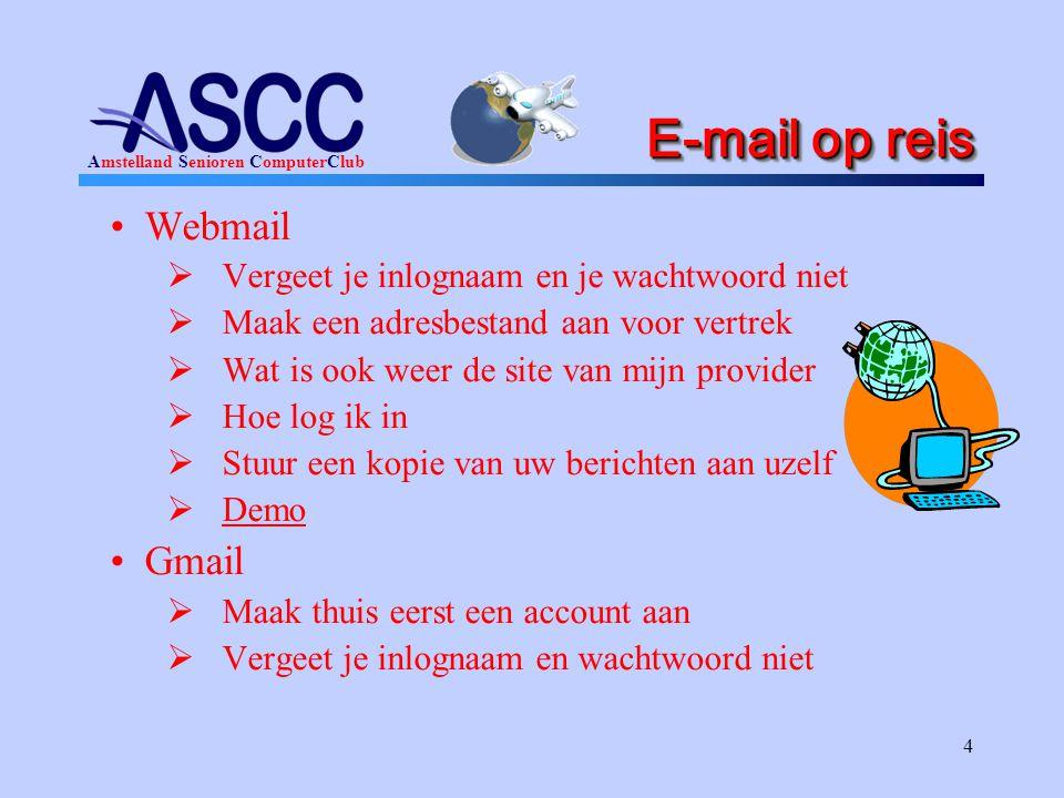 Amstelland Senioren ComputerClub 4 E-mail op reis •Webmail  Vergeet je inlognaam en je wachtwoord niet  Maak een adresbestand aan voor vertrek  Wat