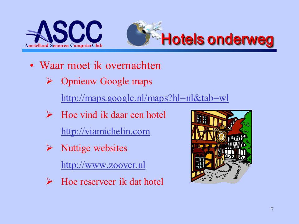 Amstelland Senioren ComputerClub 7 Hotels onderweg •Waar moet ik overnachten  Opnieuw Google maps http://maps.google.nl/maps?hl=nl&tab=wl  Hoe vind