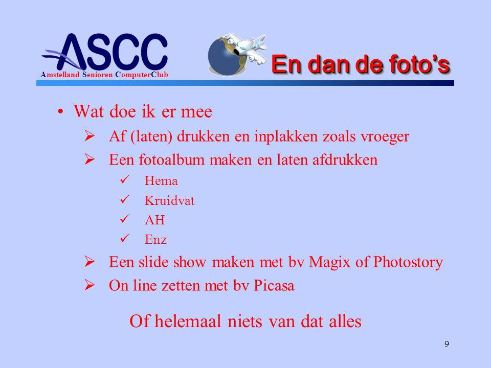 Amstelland Senioren ComputerClub 9 En dan de foto's •Wat doe ik er mee  Af (laten) drukken en inplakken zoals vroeger  Een fotoalbum maken en laten