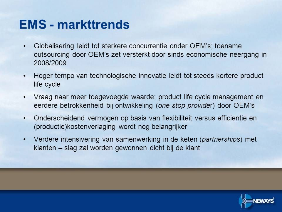 EMS - markttrends •Globalisering leidt tot sterkere concurrentie onder OEM's; toename outsourcing door OEM's zet versterkt door sinds economische neer