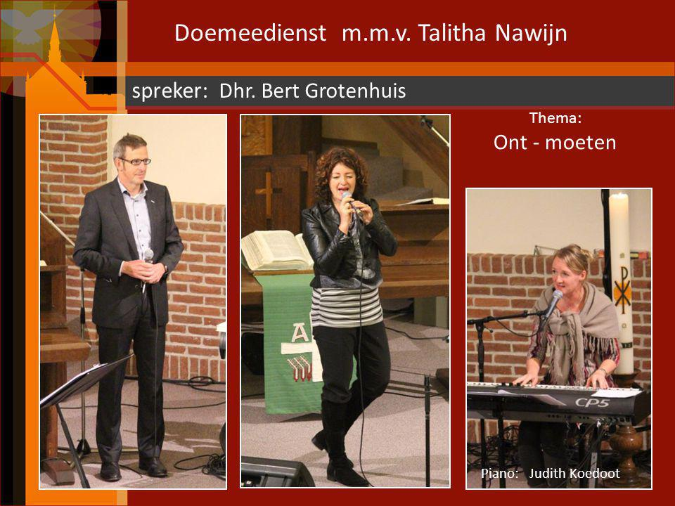 Doemeedienst m.m.v. Talitha Nawijn spreker: Dhr. Bert Grotenhuis Piano: Judith Koedoot Thema: Ont - moeten