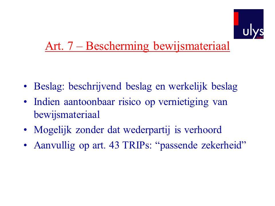 Art. 7 – Bescherming bewijsmateriaal •Beslag: beschrijvend beslag en werkelijk beslag •Indien aantoonbaar risico op vernietiging van bewijsmateriaal •
