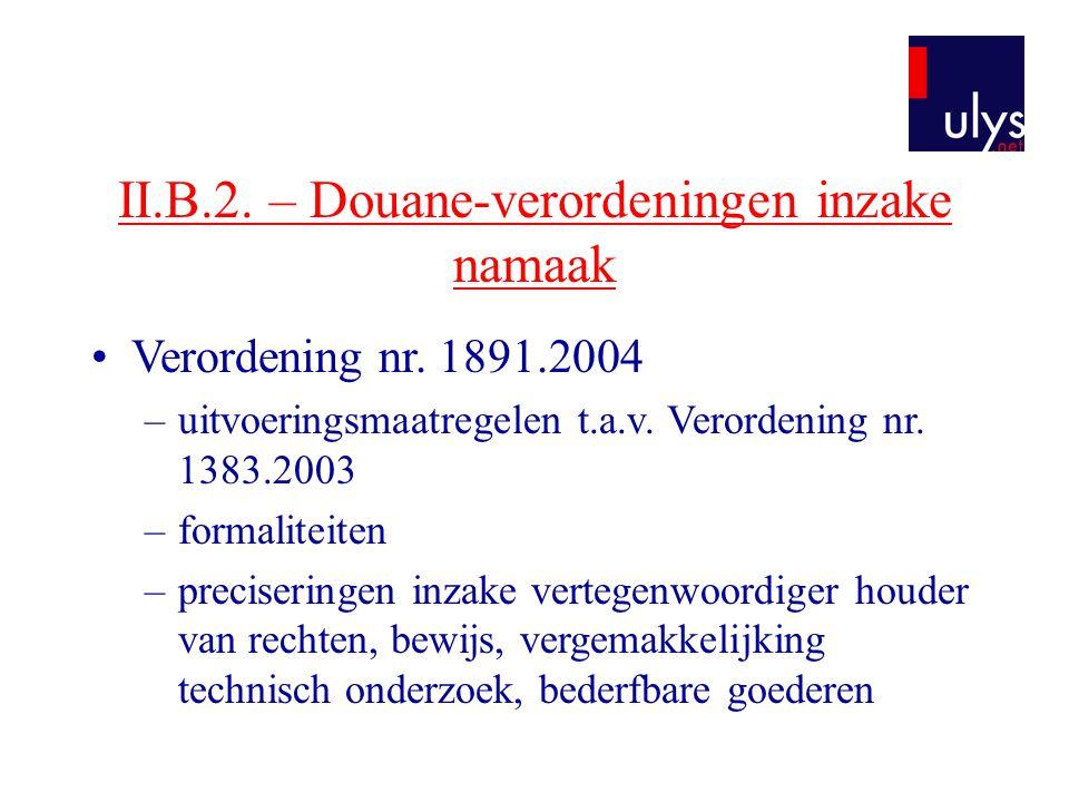 II.B.2. – Douane-verordeningen inzake namaak •Verordening nr. 1891.2004 –uitvoeringsmaatregelen t.a.v. Verordening nr. 1383.2003 –formaliteiten –preci