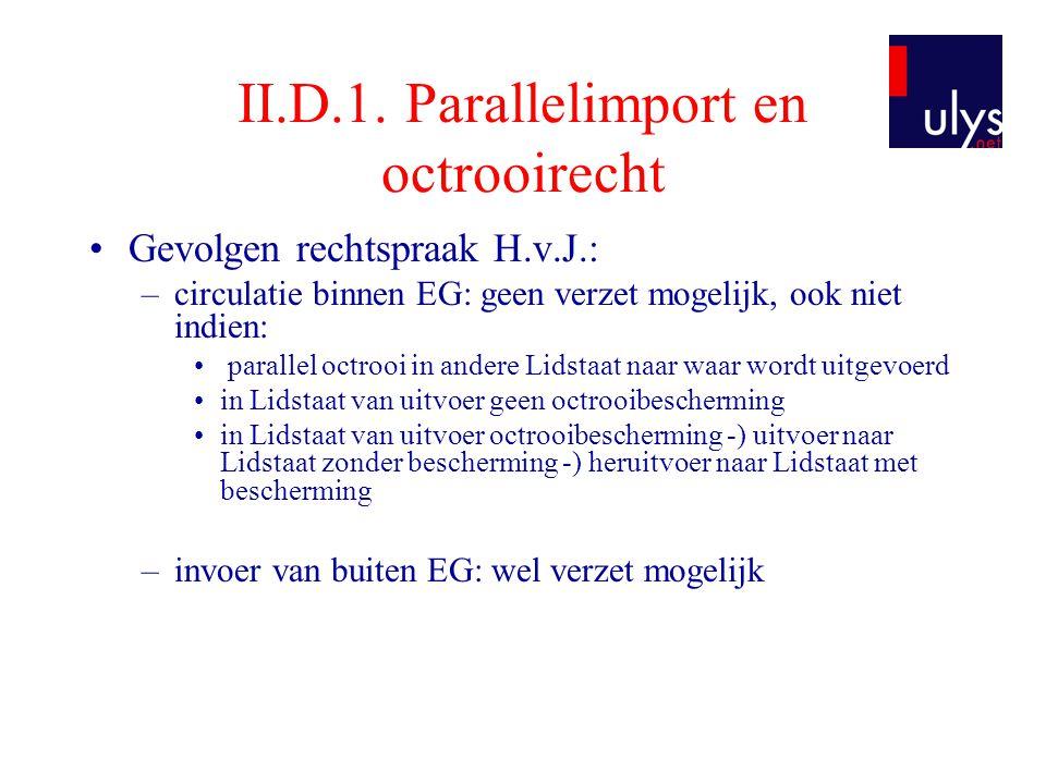 II.D.1. Parallelimport en octrooirecht •Gevolgen rechtspraak H.v.J.: –circulatie binnen EG: geen verzet mogelijk, ook niet indien: • parallel octrooi