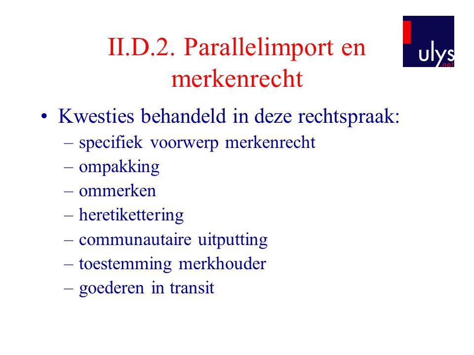 II.D.2. Parallelimport en merkenrecht •Kwesties behandeld in deze rechtspraak: –specifiek voorwerp merkenrecht –ompakking –ommerken –heretikettering –