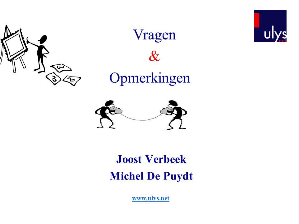 Joost Verbeek Michel De Puydt www.ulys.net Vragen & Opmerkingen
