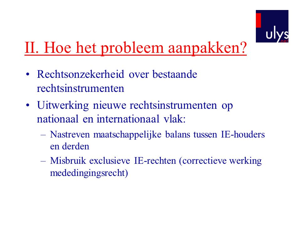II. Hoe het probleem aanpakken? •Rechtsonzekerheid over bestaande rechtsinstrumenten •Uitwerking nieuwe rechtsinstrumenten op nationaal en internation