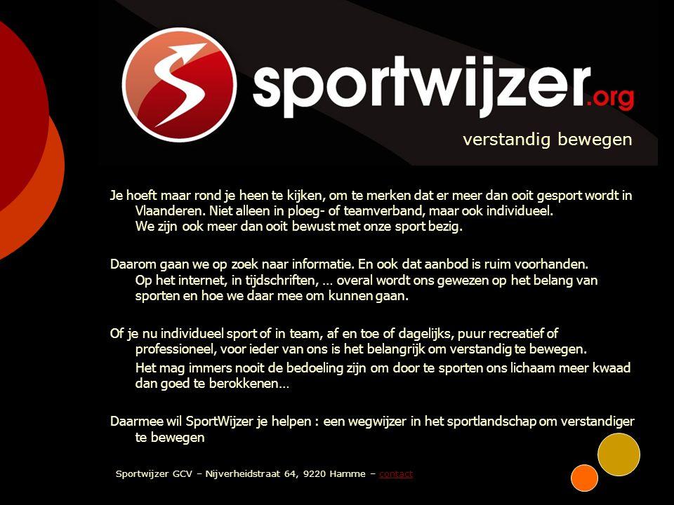 SPORTWIJZER verstandig bewegen Je hoeft maar rond je heen te kijken, om te merken dat er meer dan ooit gesport wordt in Vlaanderen. Niet alleen in plo