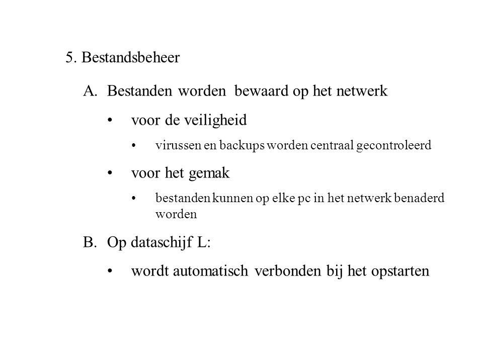 5. Bestandsbeheer A.Bestanden worden bewaard op het netwerk •voor de veiligheid •virussen en backups worden centraal gecontroleerd •voor het gemak •be