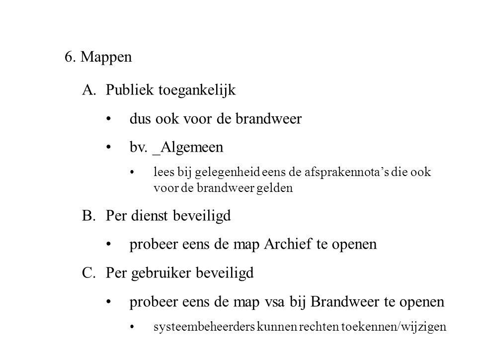 6. Mappen A.Publiek toegankelijk •dus ook voor de brandweer •bv. _Algemeen •lees bij gelegenheid eens de afsprakennota's die ook voor de brandweer gel