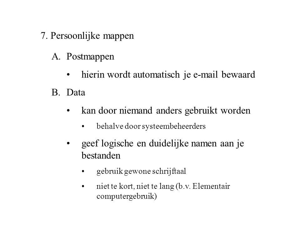 7. Persoonlijke mappen A.Postmappen •hierin wordt automatisch je e-mail bewaard B.Data •kan door niemand anders gebruikt worden •behalve door systeemb