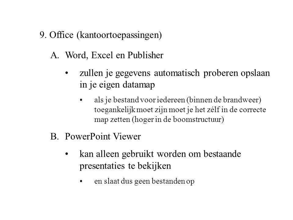 9. Office (kantoortoepassingen) A.Word, Excel en Publisher •zullen je gegevens automatisch proberen opslaan in je eigen datamap •als je bestand voor i