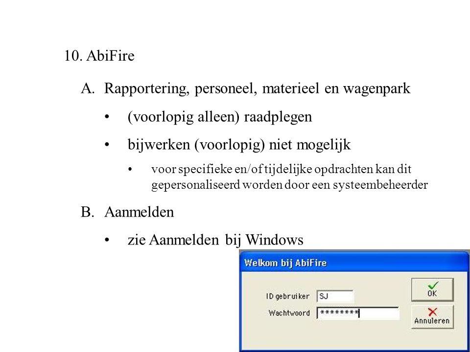 10. AbiFire A.Rapportering, personeel, materieel en wagenpark •(voorlopig alleen) raadplegen •bijwerken (voorlopig) niet mogelijk •voor specifieke en/