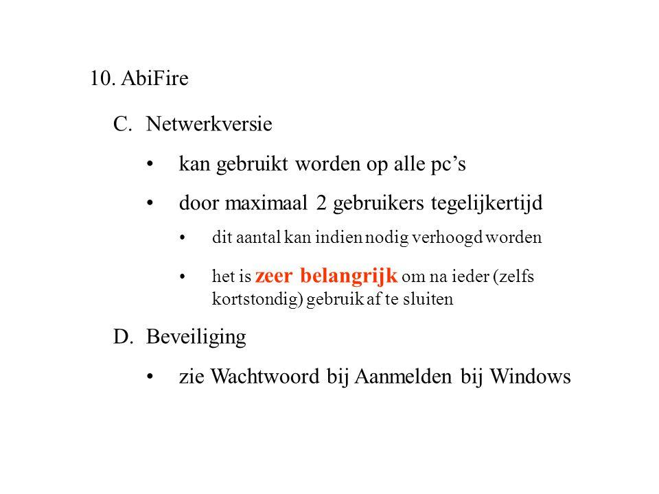 10. AbiFire C.Netwerkversie •kan gebruikt worden op alle pc's •door maximaal 2 gebruikers tegelijkertijd •dit aantal kan indien nodig verhoogd worden