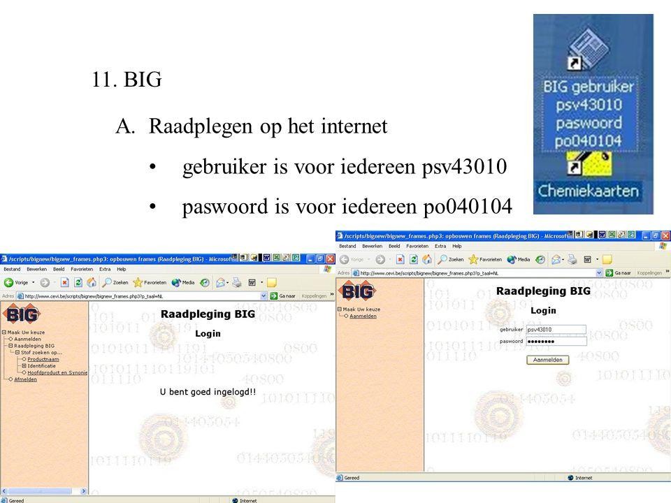 11. BIG A.Raadplegen op het internet •gebruiker is voor iedereen psv43010 •paswoord is voor iedereen po040104