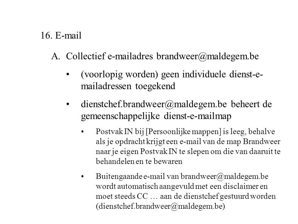 16. E-mail A.Collectief e-mailadres brandweer@maldegem.be •(voorlopig worden) geen individuele dienst-e- mailadressen toegekend •dienstchef.brandweer@