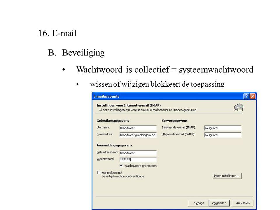 16. E-mail B.Beveiliging •Wachtwoord is collectief = systeemwachtwoord •wissen of wijzigen blokkeert de toepassing