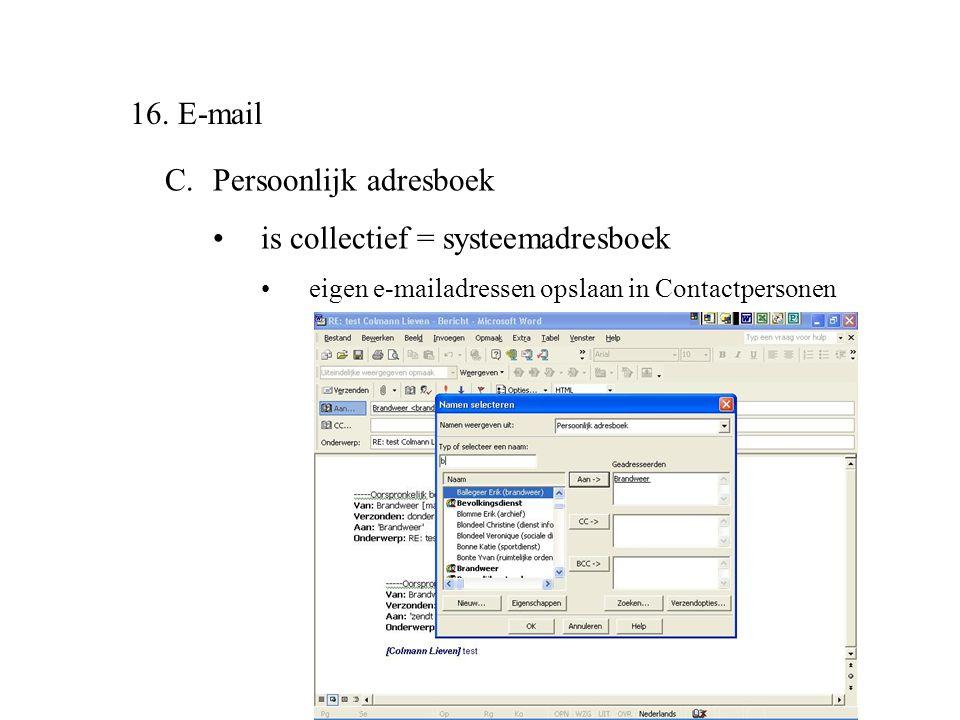 16. E-mail C.Persoonlijk adresboek •is collectief = systeemadresboek •eigen e-mailadressen opslaan in Contactpersonen