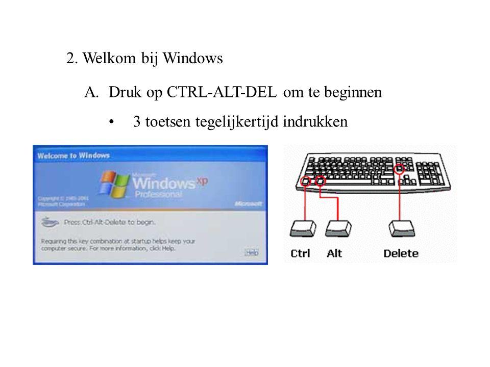 2. Welkom bij Windows A.Druk op CTRL-ALT-DEL om te beginnen •3 toetsen tegelijkertijd indrukken