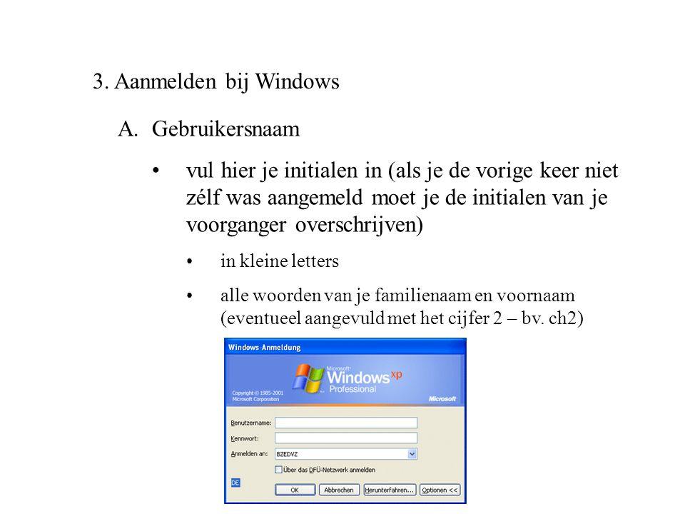 3. Aanmelden bij Windows A.Gebruikersnaam •vul hier je initialen in (als je de vorige keer niet zélf was aangemeld moet je de initialen van je voorgan