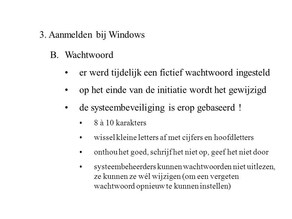3. Aanmelden bij Windows B.Wachtwoord •er werd tijdelijk een fictief wachtwoord ingesteld •op het einde van de initiatie wordt het gewijzigd •de syste