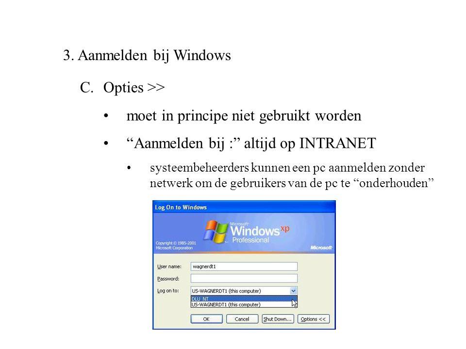 """3. Aanmelden bij Windows C.Opties >> •moet in principe niet gebruikt worden •""""Aanmelden bij :"""" altijd op INTRANET •systeembeheerders kunnen een pc aan"""