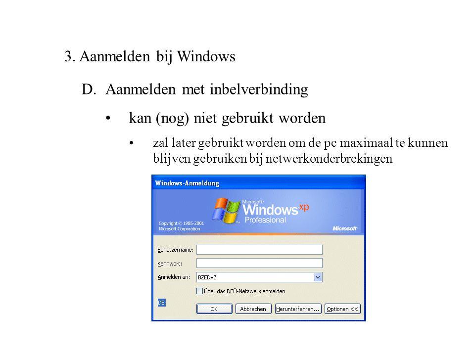 3. Aanmelden bij Windows D.Aanmelden met inbelverbinding •kan (nog) niet gebruikt worden •zal later gebruikt worden om de pc maximaal te kunnen blijve