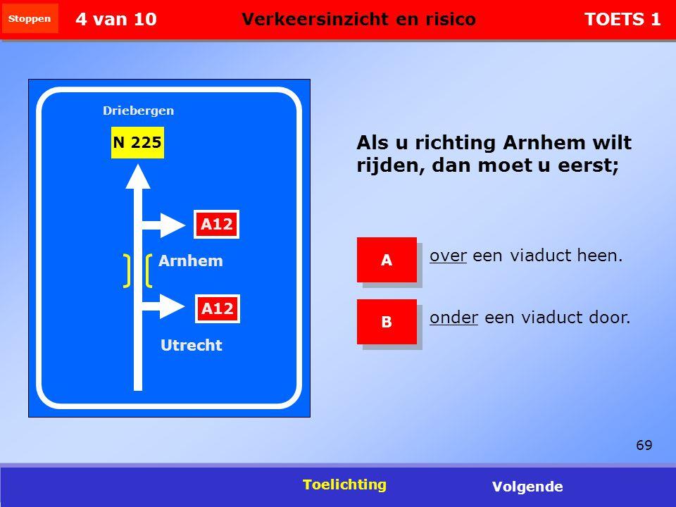69 A12 Utrecht Arnhem N 225 Driebergen Als u richting Arnhem wilt rijden, dan moet u eerst; over een viaduct heen.