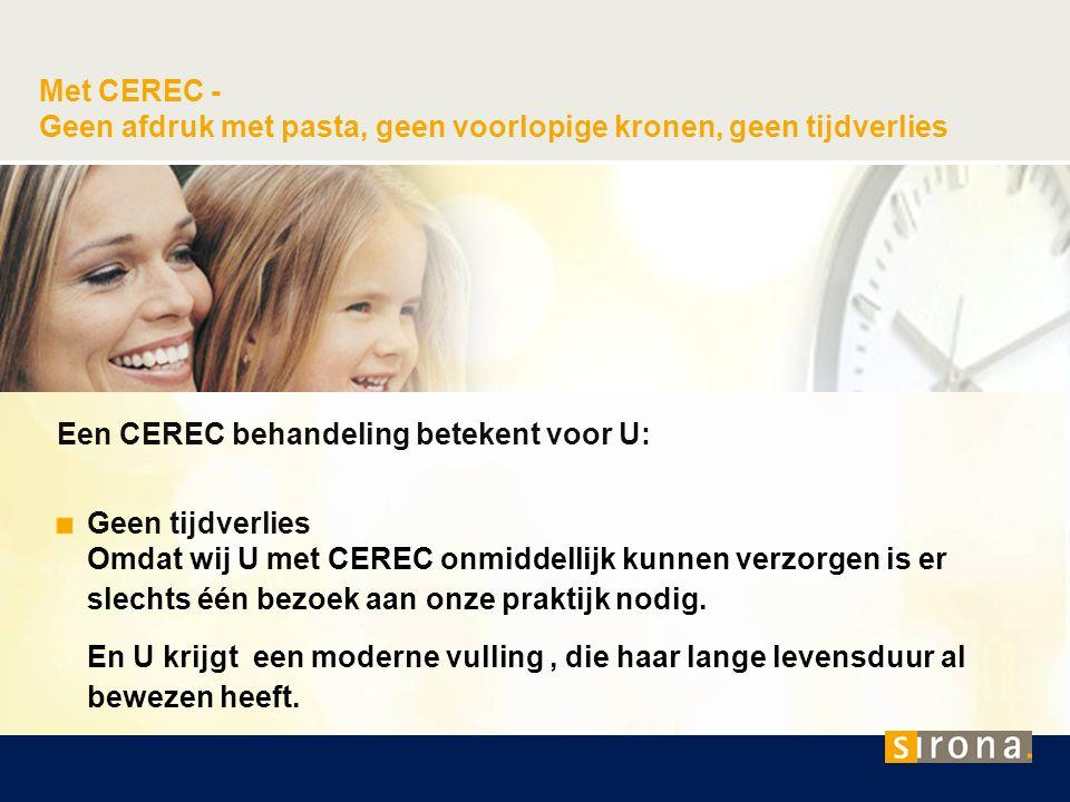 Met CEREC - Geen afdruk met pasta, geen voorlopige kronen, geen tijdverlies Een CEREC behandeling betekent voor U: Geen tijdverlies Omdat wij U met CE