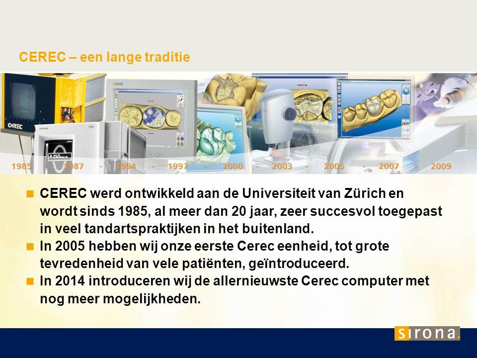 CEREC – een lange traditie CEREC werd ontwikkeld aan de Universiteit van Zürich en wordt sinds 1985, al meer dan 20 jaar, zeer succesvol toegepast in