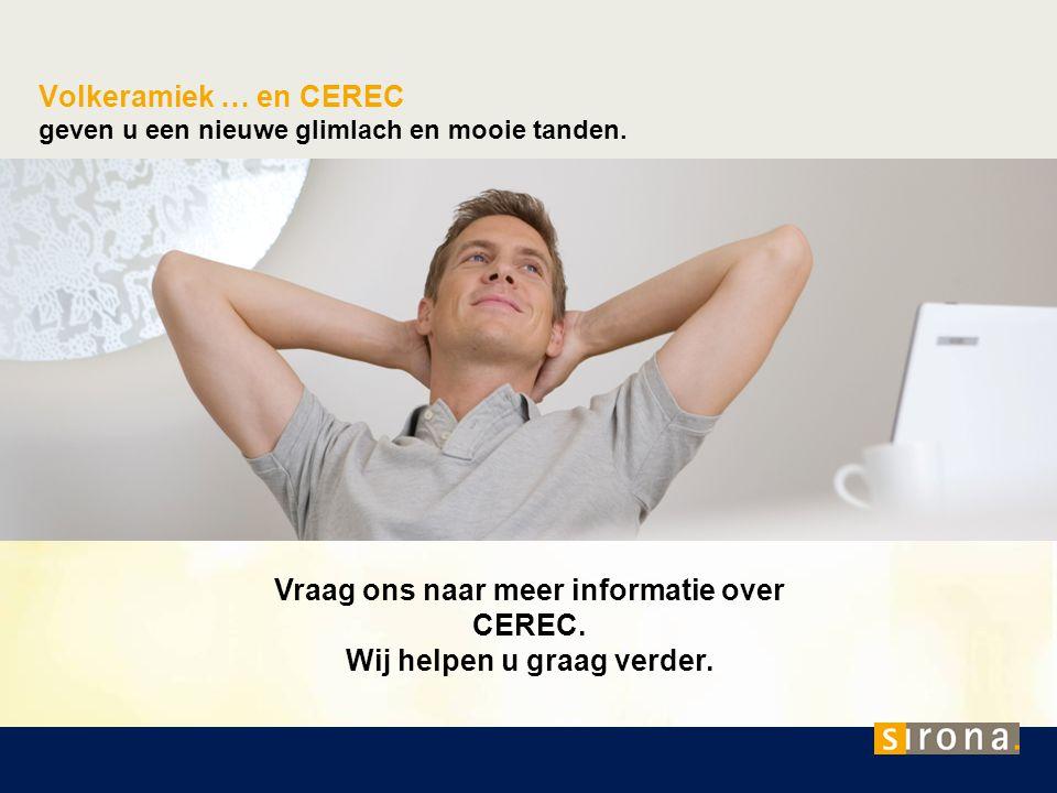 Volkeramiek … en CEREC geven u een nieuwe glimlach en mooie tanden. Vraag ons naar meer informatie over CEREC. Wij helpen u graag verder.