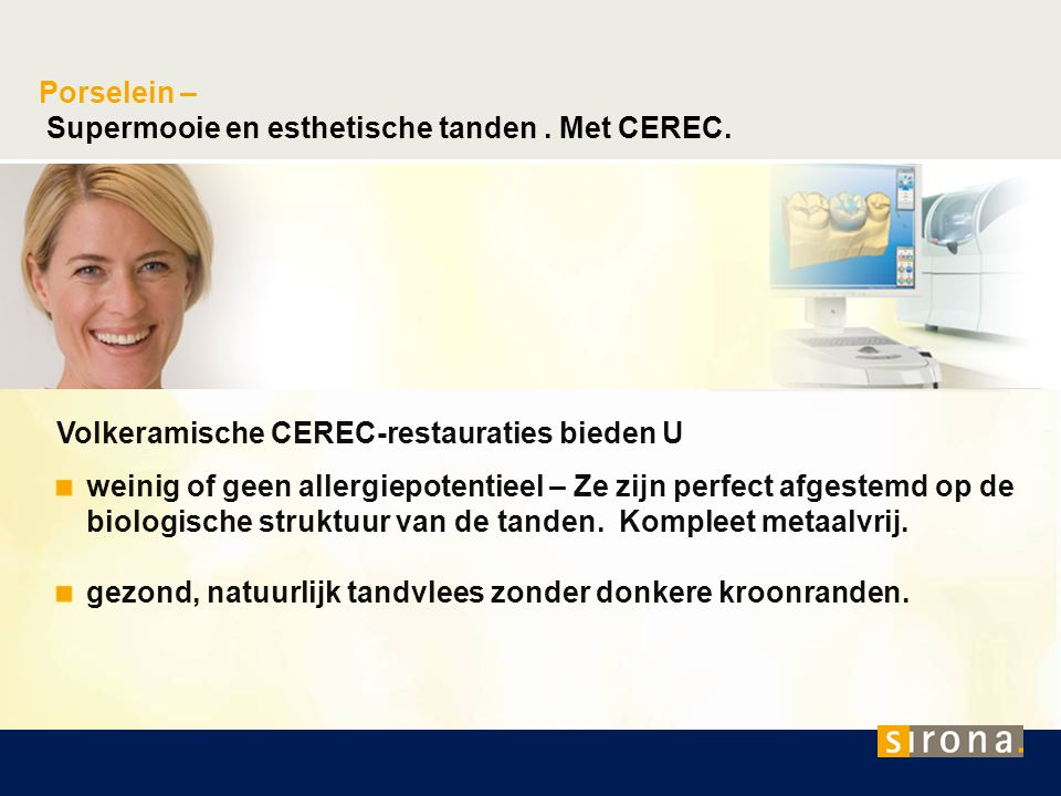 De naam CEREC staat voor CEramic REConstruction CEREC is een computergestuurde behandeling waarmee volkeramische inlays, onlays, deelkronen, veneers en kronen in het front en meer achteraan kunnen vervaardigd worden.
