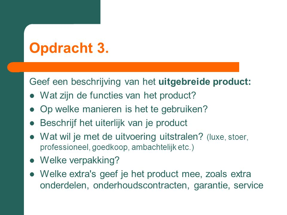 Opdracht 3. Geef een beschrijving van het uitgebreide product:  Wat zijn de functies van het product?  Op welke manieren is het te gebruiken?  Besc