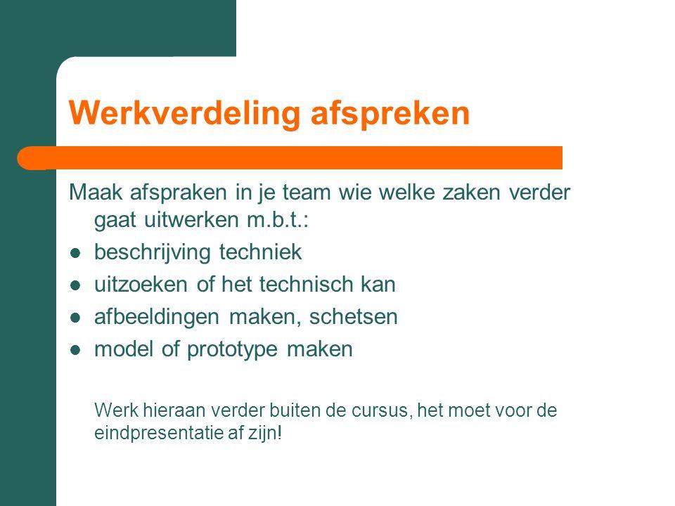 Werkverdeling afspreken Maak afspraken in je team wie welke zaken verder gaat uitwerken m.b.t.:  beschrijving techniek  uitzoeken of het technisch k