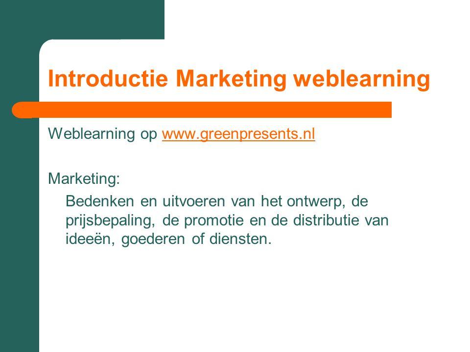 Introductie Marketing weblearning Weblearning op www.greenpresents.nlwww.greenpresents.nl Marketing: Bedenken en uitvoeren van het ontwerp, de prijsbe