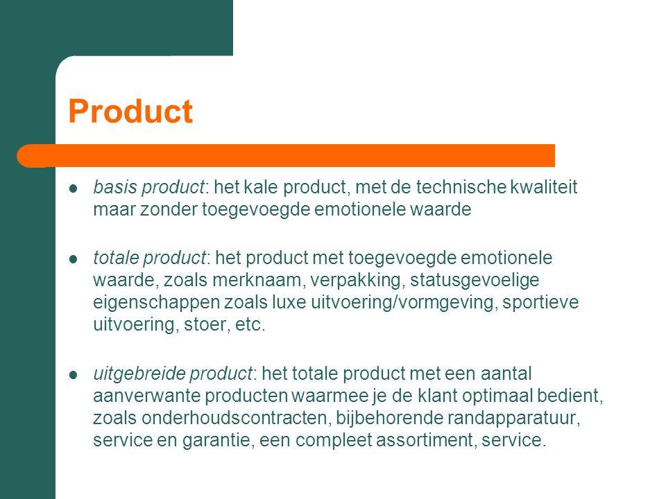 Product  basis product: het kale product, met de technische kwaliteit maar zonder toegevoegde emotionele waarde  totale product: het product met toe