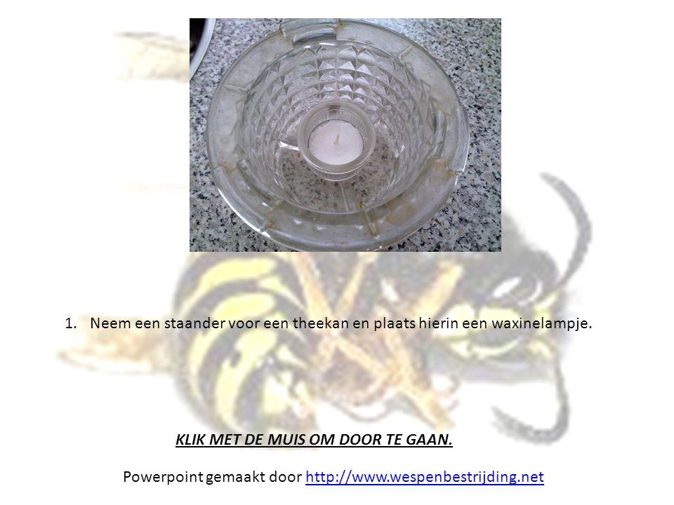 1.Neem een staander voor een theekan en plaats hierin een waxinelampje. KLIK MET DE MUIS OM DOOR TE GAAN. Powerpoint gemaakt door http://www.wespenbes