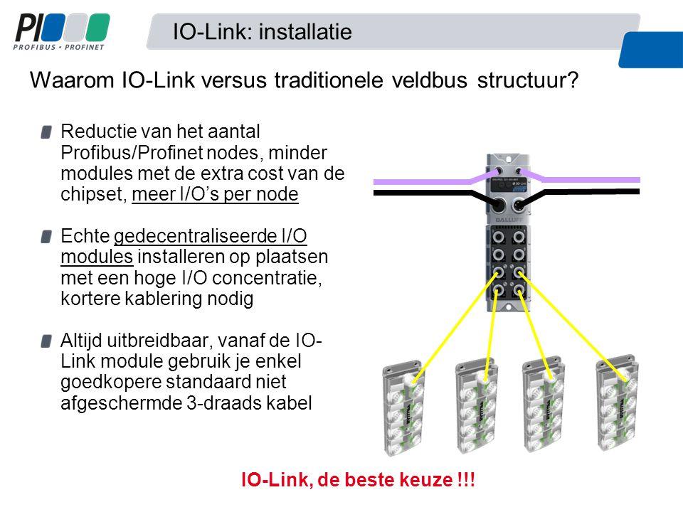 IO-Link, de beste keuze !!! Reductie van het aantal Profibus/Profinet nodes, minder modules met de extra cost van de chipset, meer I/O's per node Echt