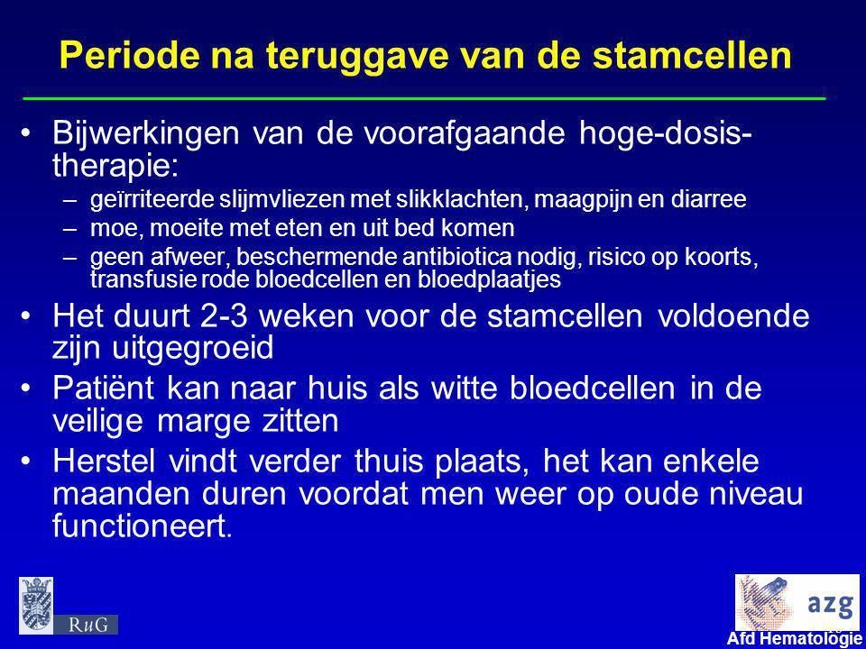 15 umcg Afd Hematologie Periode na teruggave van de stamcellen •Bijwerkingen van de voorafgaande hoge-dosis- therapie: –geïrriteerde slijmvliezen met
