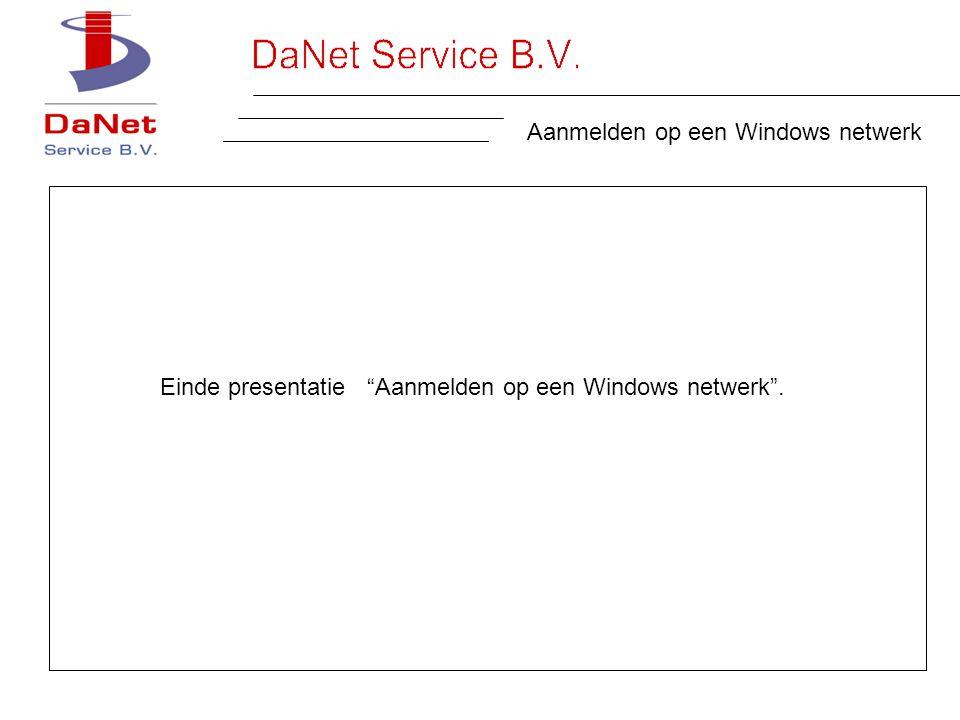 Aanmelden op een Windows netwerk Einde presentatie Aanmelden op een Windows netwerk .
