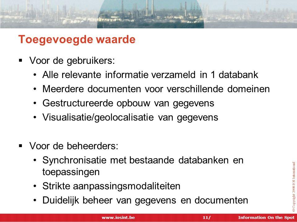 Information On the Spot © Copyright 2008 IOS International Toegevoegde waarde  Voor de gebruikers: •Alle relevante informatie verzameld in 1 databank