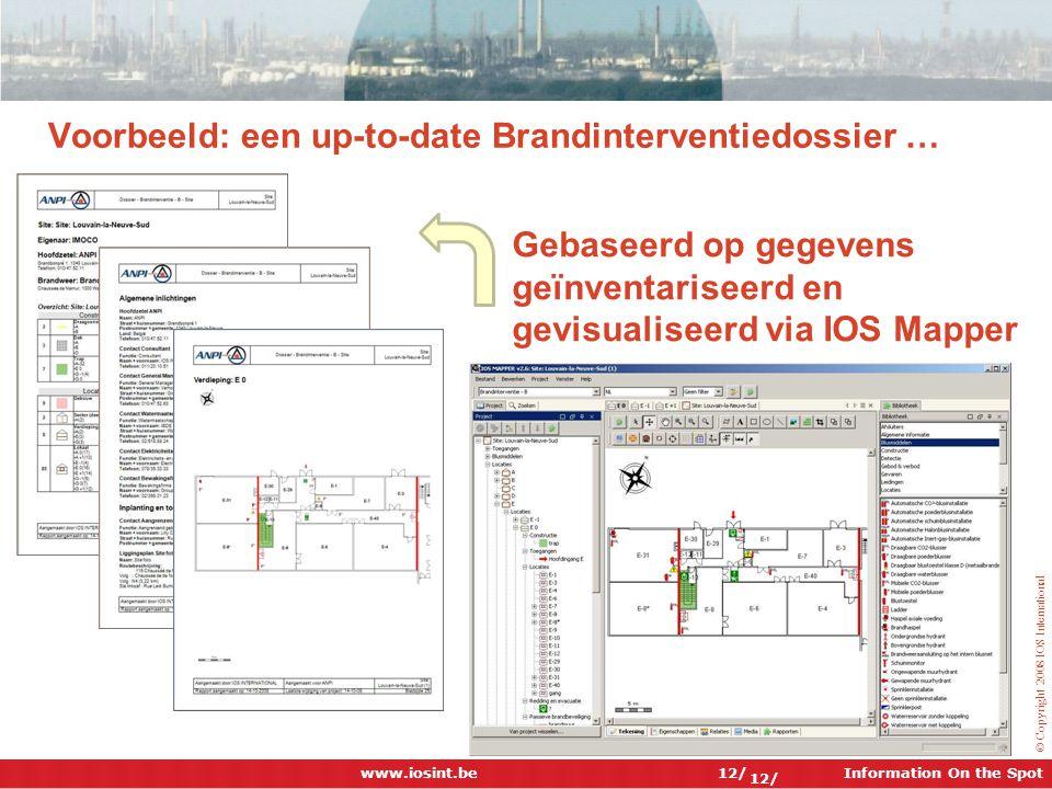 Information On the Spot © Copyright 2008 IOS International Voorbeeld: een up-to-date Brandinterventiedossier … 12/ Gebaseerd op gegevens geïnventarise
