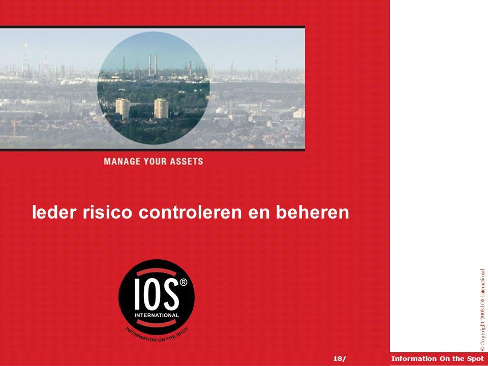 © Copyright 2008 IOS International Information On the Spot18/ Ieder risico controleren en beheren