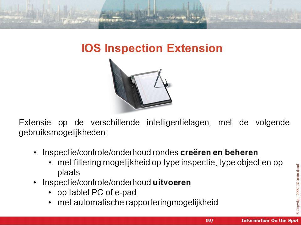 Information On the Spot © Copyright 2008 IOS International IOS Inspection Extension Extensie op de verschillende intelligentielagen, met de volgende g