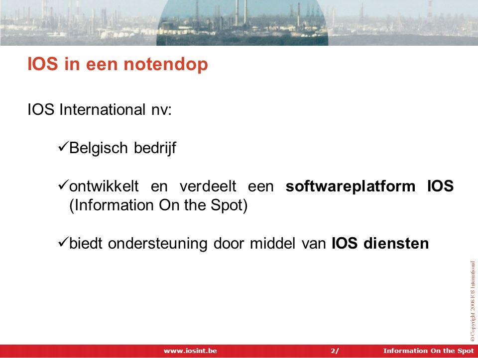 Information On the Spot © Copyright 2008 IOS International 2/ IOS in een notendop IOS International nv:  Belgisch bedrijf  ontwikkelt en verdeelt ee