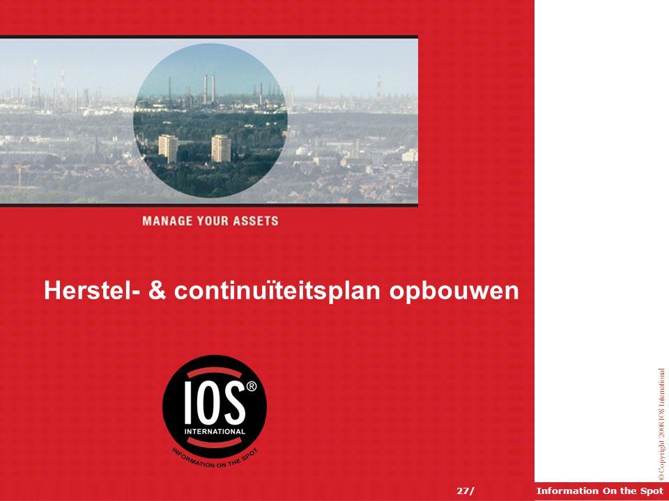 © Copyright 2008 IOS International Information On the Spot27/ Herstel- & continuïteitsplan opbouwen