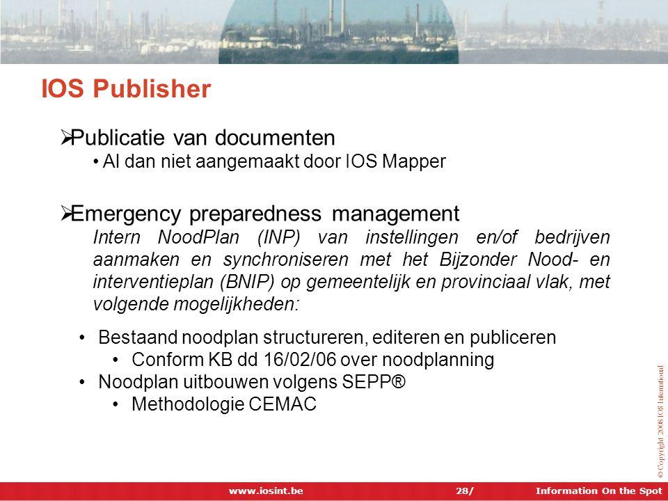 Information On the Spot © Copyright 2008 IOS International 28/ IOS Publisher  Publicatie van documenten • Al dan niet aangemaakt door IOS Mapper  Em