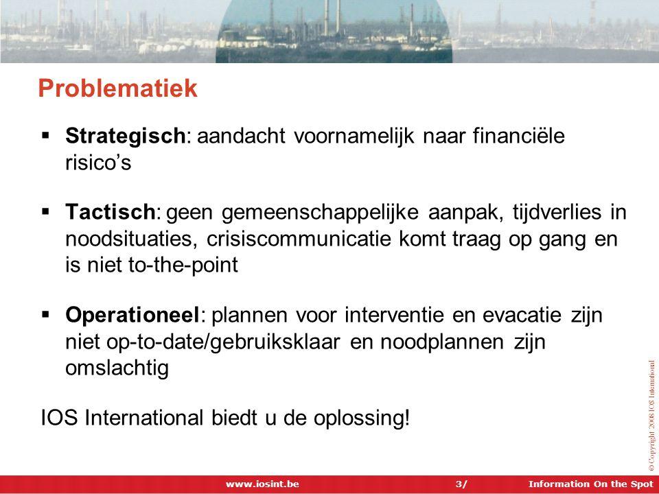 Information On the Spot © Copyright 2008 IOS International Problematiek  Strategisch: aandacht voornamelijk naar financiële risico's  Tactisch: geen