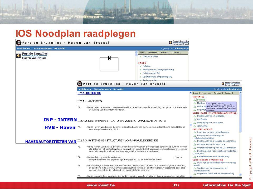 Information On the Spot © Copyright 2008 IOS International 31/ IOS Noodplan raadplegen www.iosint.be